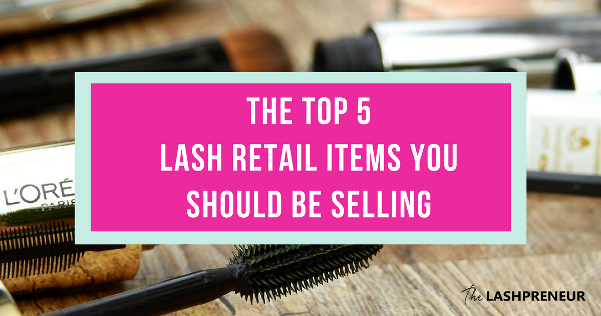 The Top 5 Lash Retail Items You Must Be Selling | The