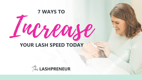 2ef564e5923 7 Ways to Increase Your Lash Speed Today | The Lashpreneur