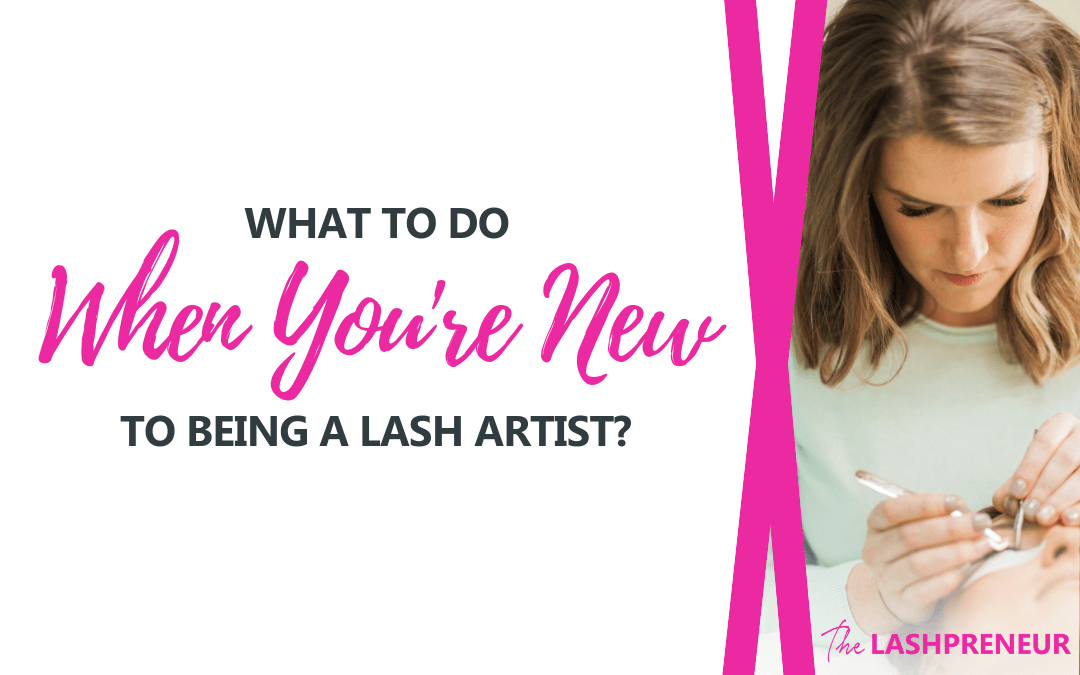 New To You >> What To Do When You Re New To Being A Lash Artist The Lashpreneur